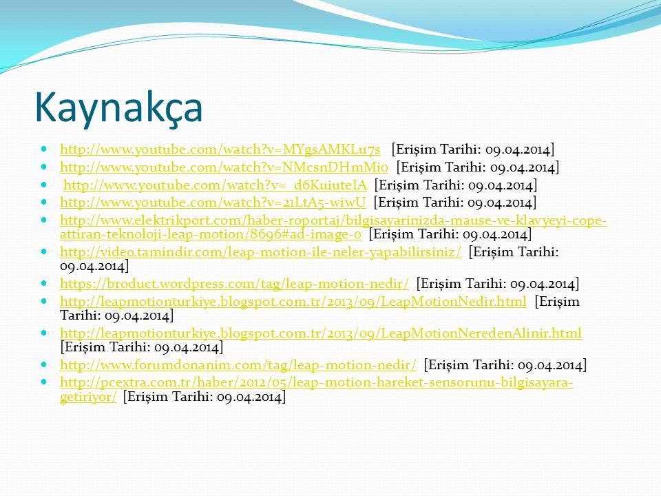 Kaynakça http://www.youtube.com/watch v=MYgsAMKLu7s [Erişim Tarihi: 09.04.2014]
